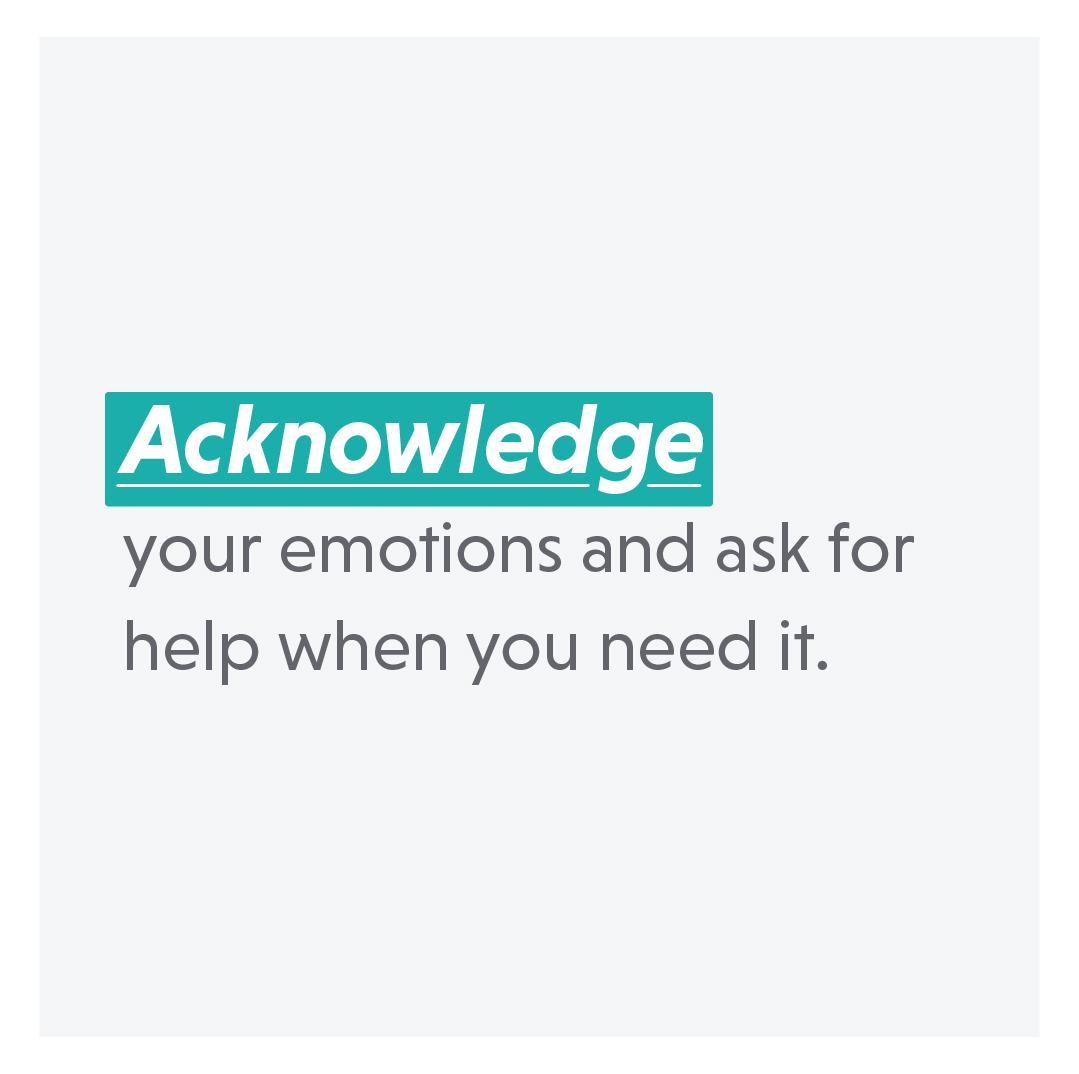 text: acknowledge your emotions and ask for help when you need it