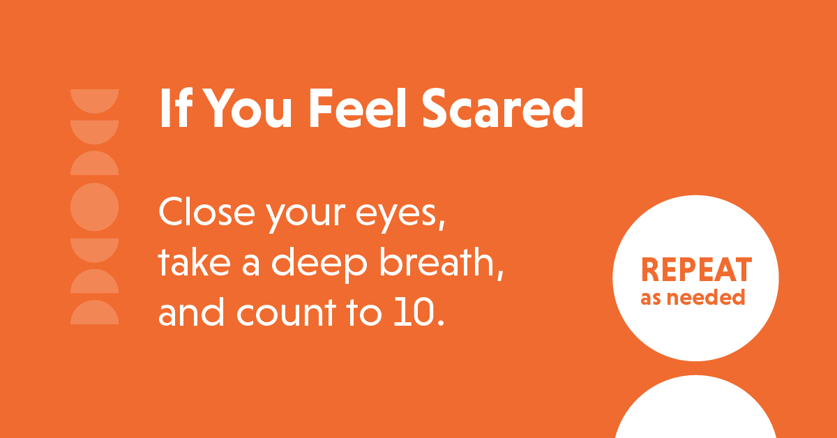 text: if you feel scared, close your eyes, take a deep breath,and count to 10.