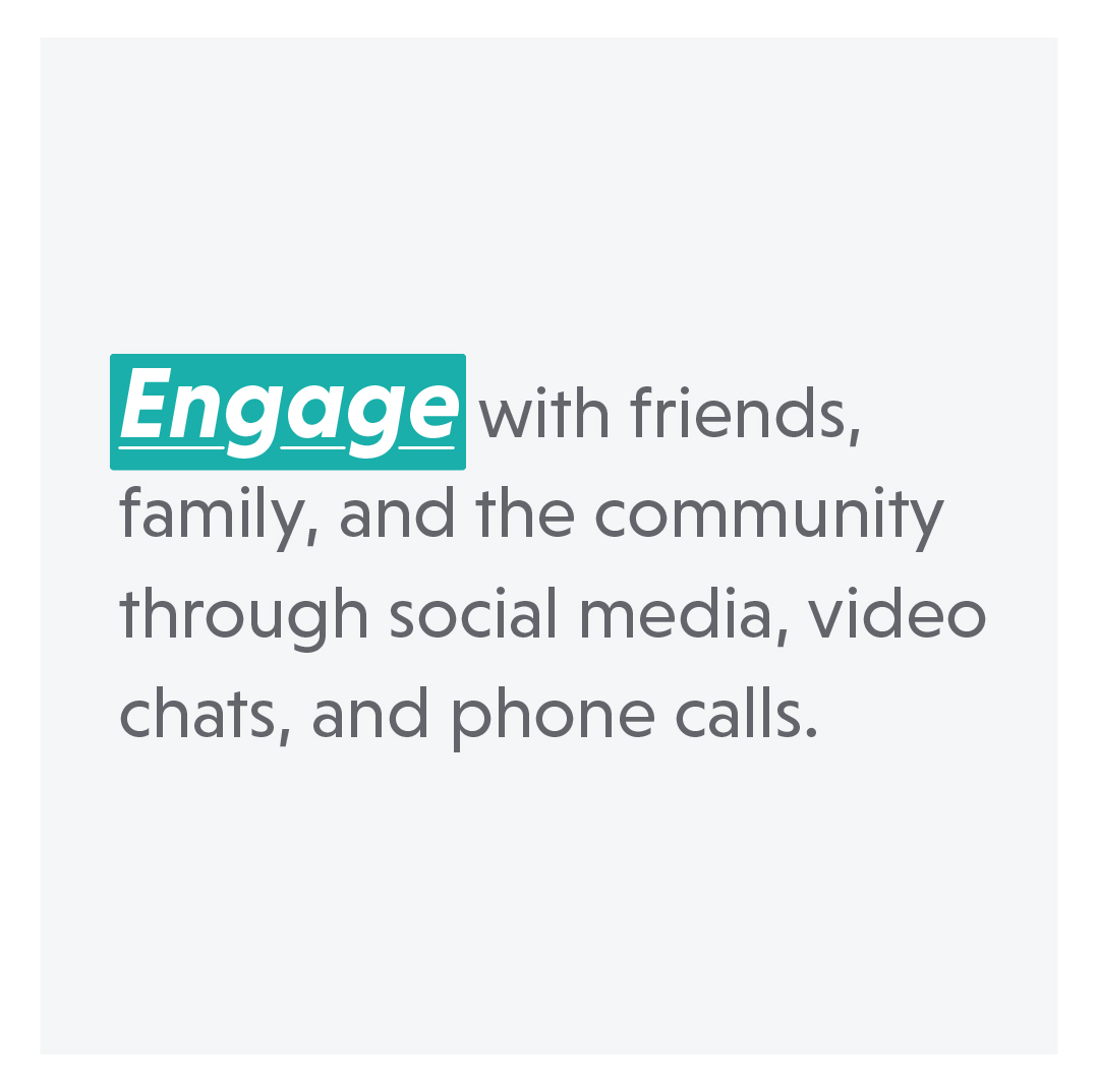 text: engage with friends, family, and the community through social media, video chats, and phone calls